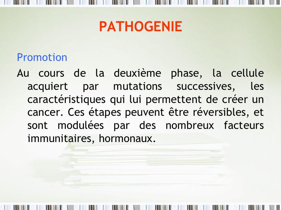 PATHOGENIE Promotion Au cours de la deuxième phase, la cellule acquiert par mutations successives, les caractéristiques qui lui permettent de créer un