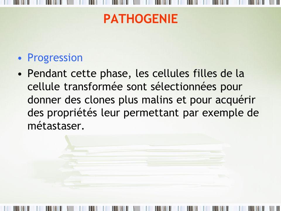 PATHOGENIE Progression Pendant cette phase, les cellules filles de la cellule transformée sont sélectionnées pour donner des clones plus malins et pou