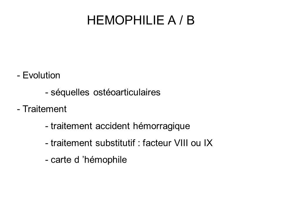 HEMOPHILIE A / B - Evolution - séquelles ostéoarticulaires - Traitement - traitement accident hémorragique - traitement substitutif : facteur VIII ou