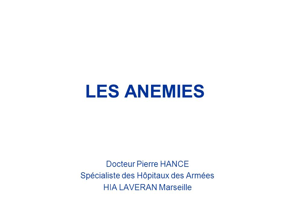 LES ANEMIES Docteur Pierre HANCE Spécialiste des Hôpitaux des Armées HIA LAVERAN Marseille