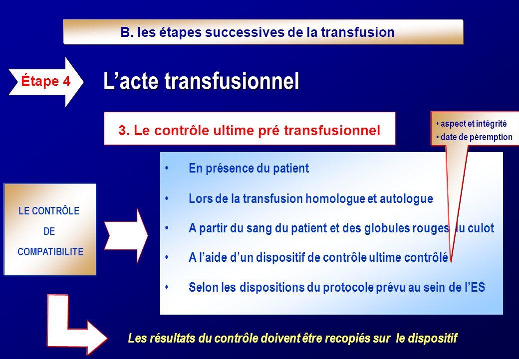 3. Le contrôle ultime pré transfusionnel Lacte transfusionnel Lacte transfusionnel Étape 4 LE CONTRÔLE DE COMPATIBILITE En présence du patient Lors de