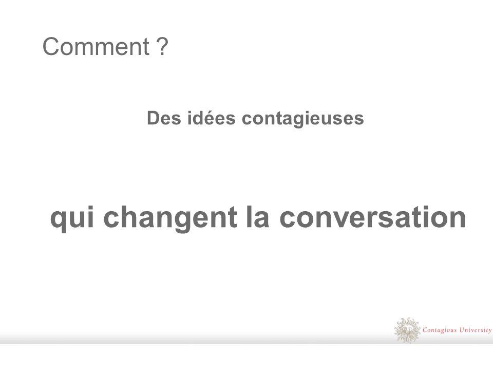 Des idées contagieuses qui changent la conversation Comment ?
