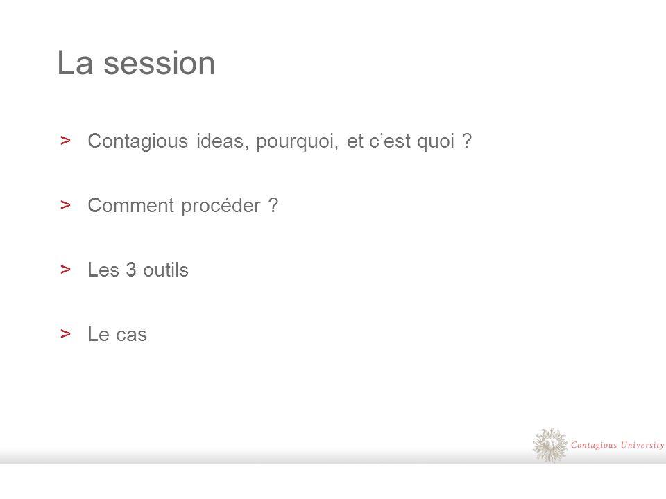 La session >Contagious ideas, pourquoi, et cest quoi >Comment procéder >Les 3 outils >Le cas
