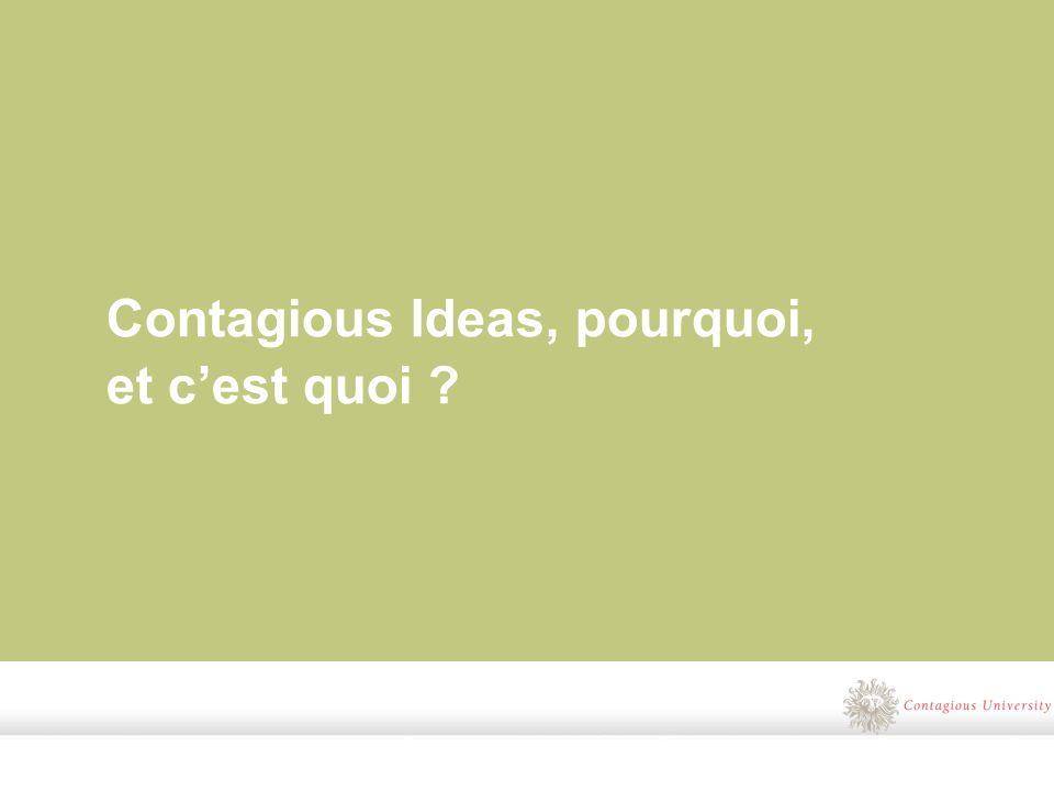 Contagious Ideas, pourquoi, et cest quoi