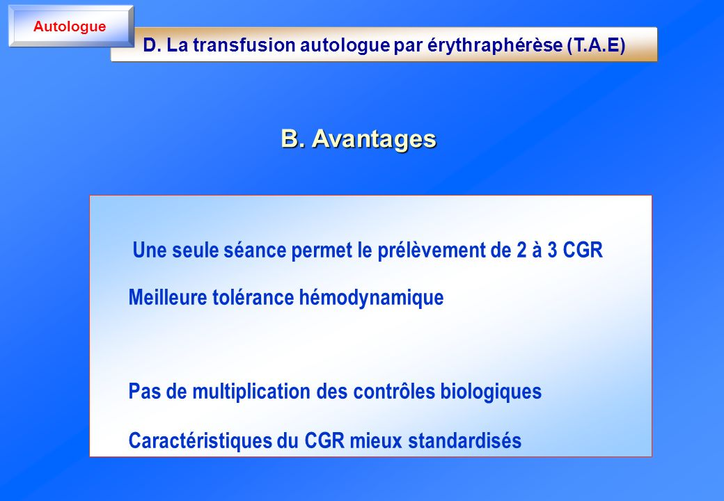 B. Avantages Une seule séance permet le prélèvement de 2 à 3 CGR Meilleure tolérance hémodynamique Pas de multiplication des contrôles biologiques Car