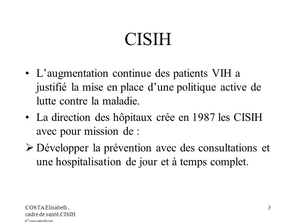 COSTA Elisabeth, cadre de santé,CISIH Conception 3 CISIH Laugmentation continue des patients VIH a justifié la mise en place dune politique active de