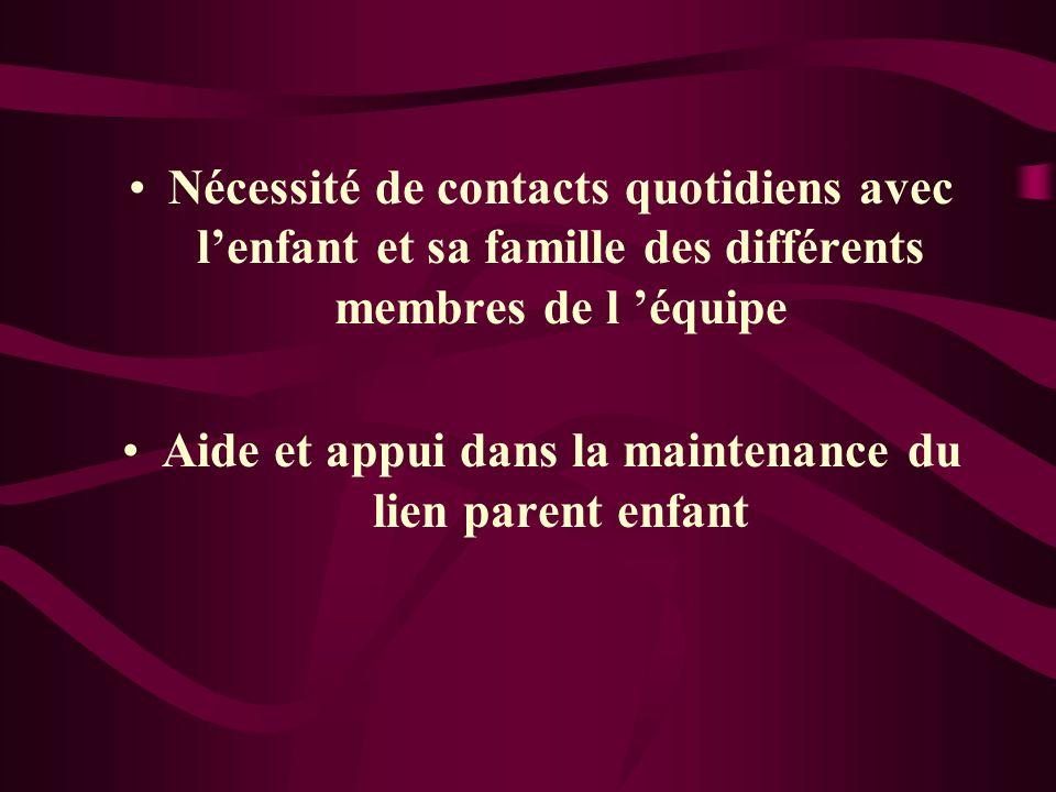 Nécessité de contacts quotidiens avec lenfant et sa famille des différents membres de l équipe Aide et appui dans la maintenance du lien parent enfant