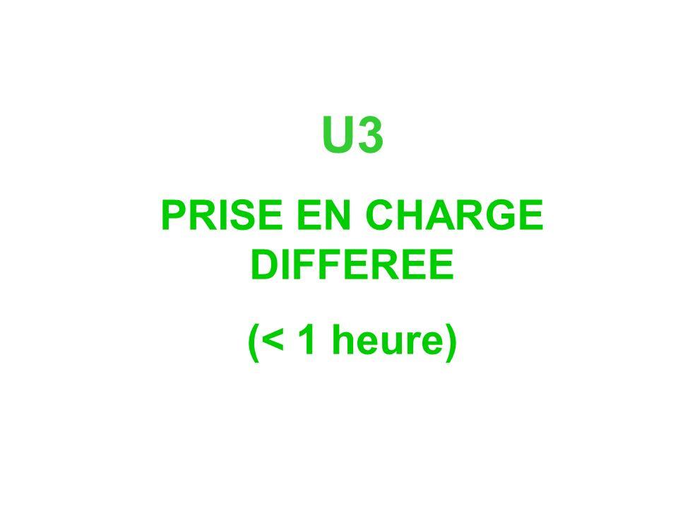 U3 PRISE EN CHARGE DIFFEREE (< 1 heure)