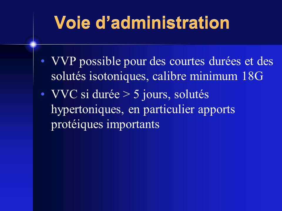 Voie dadministration VVP possible pour des courtes durées et des solutés isotoniques, calibre minimum 18G VVC si durée > 5 jours, solutés hypertonique