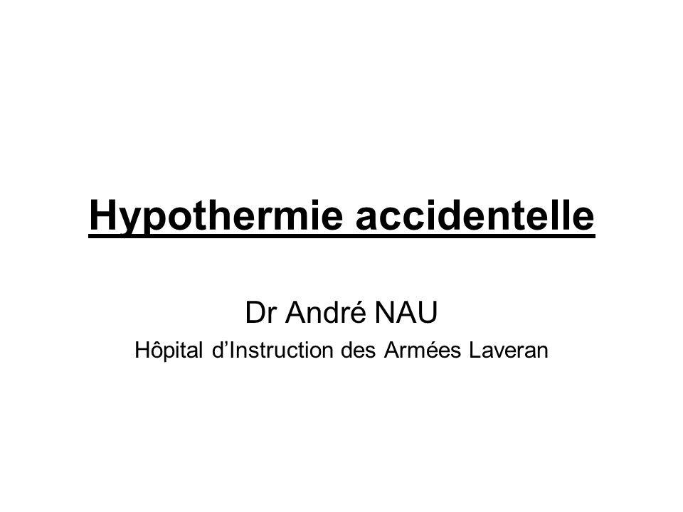 Hypothermie accidentelle Dr André NAU Hôpital dInstruction des Armées Laveran