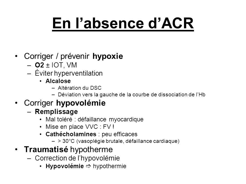 En labsence dACR Corriger / prévenir hypoxie –O2 ± IOT, VM –Éviter hyperventilation Alcalose –Altération du DSC –Déviation vers la gauche de la courbe