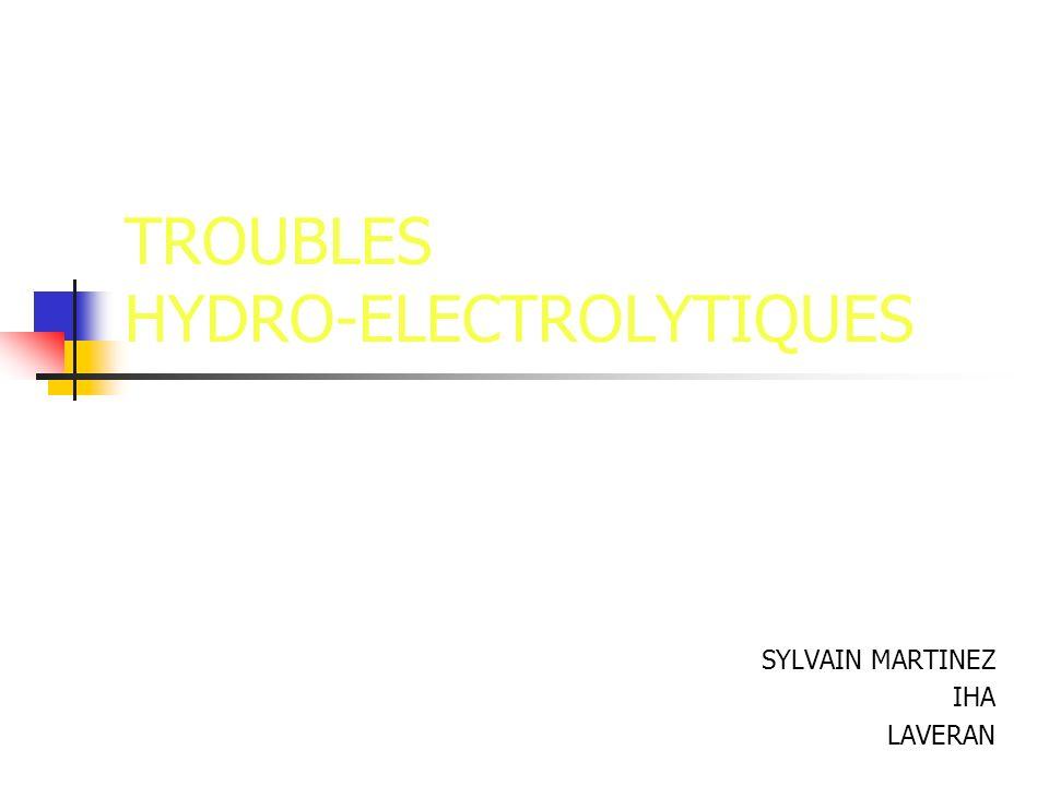 TROUBLES HYDRO-ELECTROLYTIQUES SYLVAIN MARTINEZ IHA LAVERAN