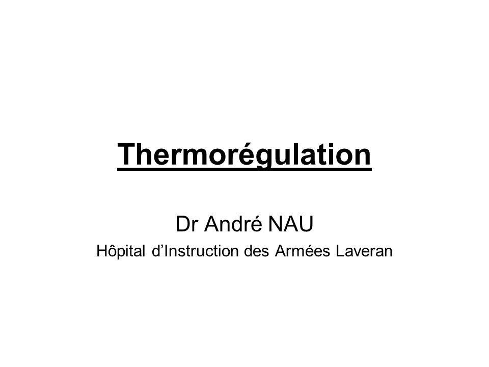 Thermorégulation Dr André NAU Hôpital dInstruction des Armées Laveran