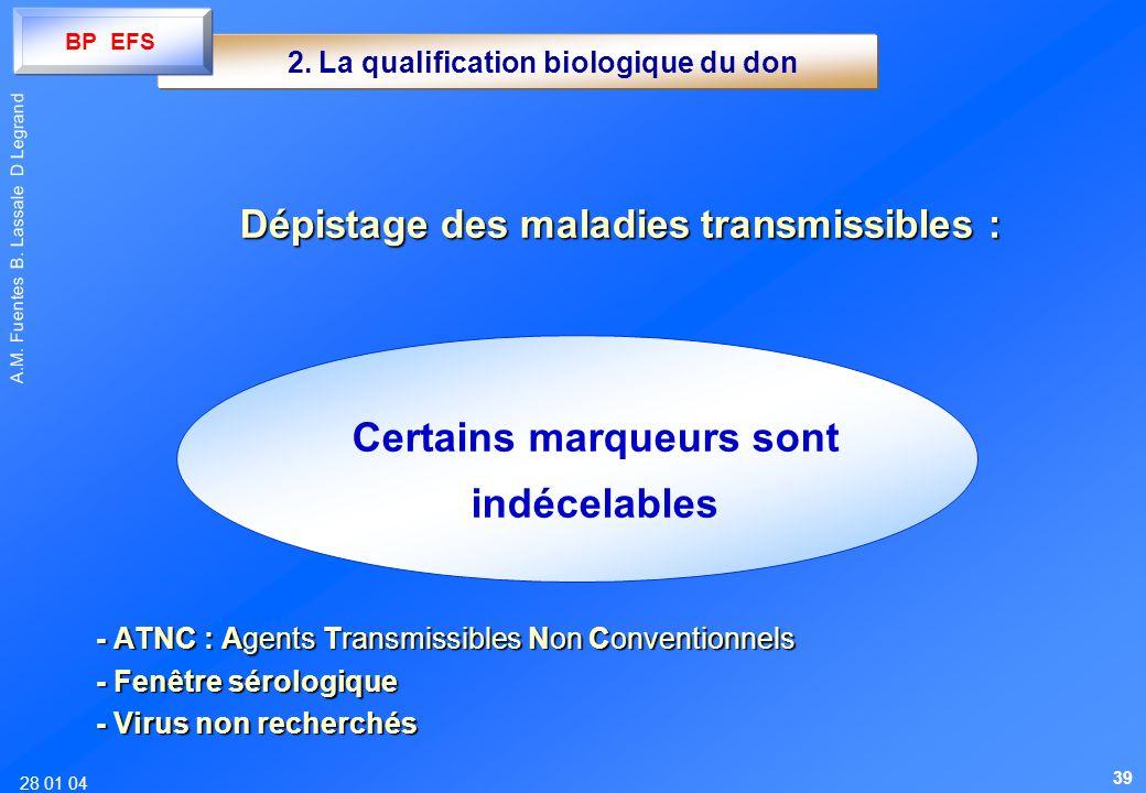 28 01 04 A.M. Fuentes B. Lassale D Legrand 2. La qualification biologique du don Certains marqueurs sont indécelables - ATNC : Agents Transmissibles N
