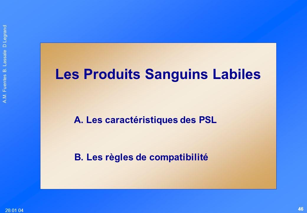 28 01 04 A.M. Fuentes B. Lassale D Legrand Les Produits Sanguins Labiles A. Les caractéristiques des PSL B. Les règles de compatibilité 46