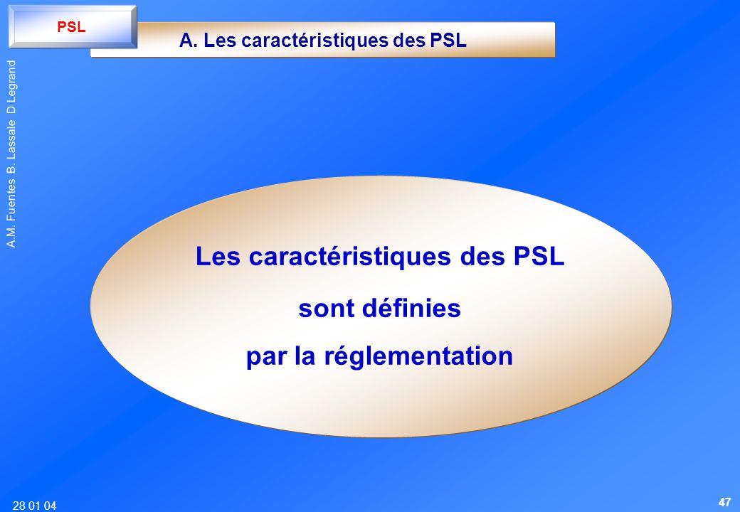 28 01 04 A.M. Fuentes B. Lassale D Legrand A. Les caractéristiques des PSL Les caractéristiques des PSL sont définies par la réglementation PSL 47