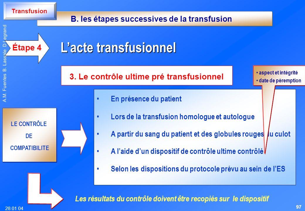 28 01 04 A.M. Fuentes B. Lassale D Legrand 3. Le contrôle ultime pré transfusionnel Lacte transfusionnel Lacte transfusionnel Étape 4 LE CONTRÔLE DE C
