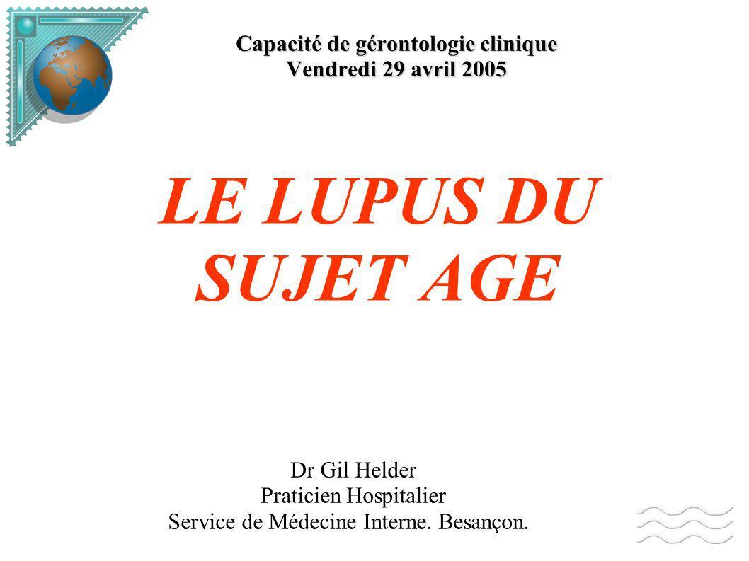 Capacité de gérontologie clinique Vendredi 29 avril 2005 LE LUPUS DU SUJET AGE Dr Gil Helder Praticien Hospitalier Service de Médecine Interne.