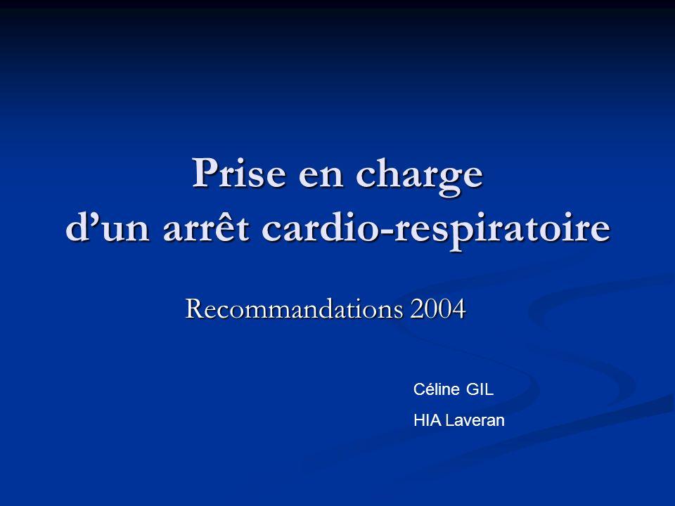Prise en charge dun arrêt cardio-respiratoire Recommandations 2004 Céline GIL HIA Laveran