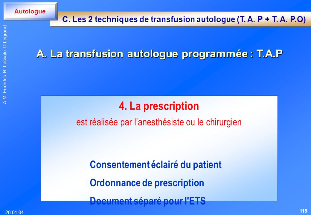 28 01 04 A.M. Fuentes B. Lassale D Legrand 4. La prescription est réalisée par lanesthésiste ou le chirurgien Consentement éclairé du patient Ordonnan