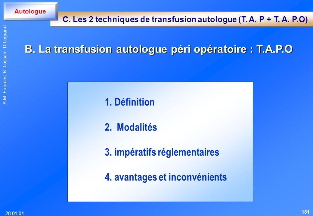 28 01 04 A.M. Fuentes B. Lassale D Legrand 1. Définition 2. Modalités 3. impératifs réglementaires 4. avantages et inconvénients B. La transfusion aut