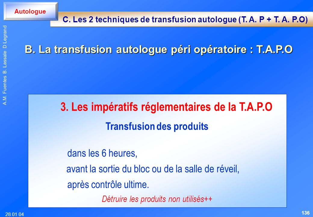 28 01 04 A.M. Fuentes B. Lassale D Legrand 3. Les impératifs réglementaires de la T.A.P.O Transfusion des produits dans les 6 heures, avant la sortie