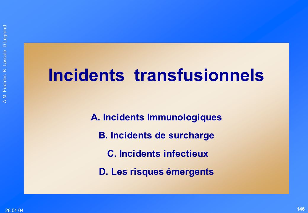 28 01 04 A.M. Fuentes B. Lassale D Legrand Incidents transfusionnels A. Incidents Immunologiques B. Incidents de surcharge C. Incidents infectieux D.
