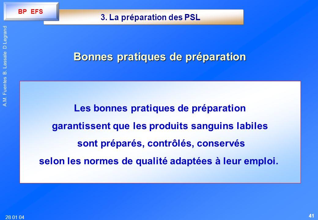 28 01 04 A.M. Fuentes B. Lassale D Legrand 3. La préparation des PSL Les bonnes pratiques de préparation garantissent que les produits sanguins labile