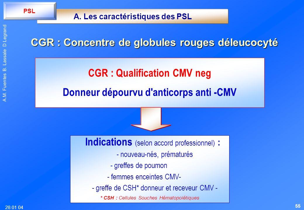 28 01 04 A.M. Fuentes B. Lassale D Legrand CGR : Qualification CMV neg Donneur dépourvu d'anticorps anti -CMV A. Les caractéristiques des PSL PSL CGR