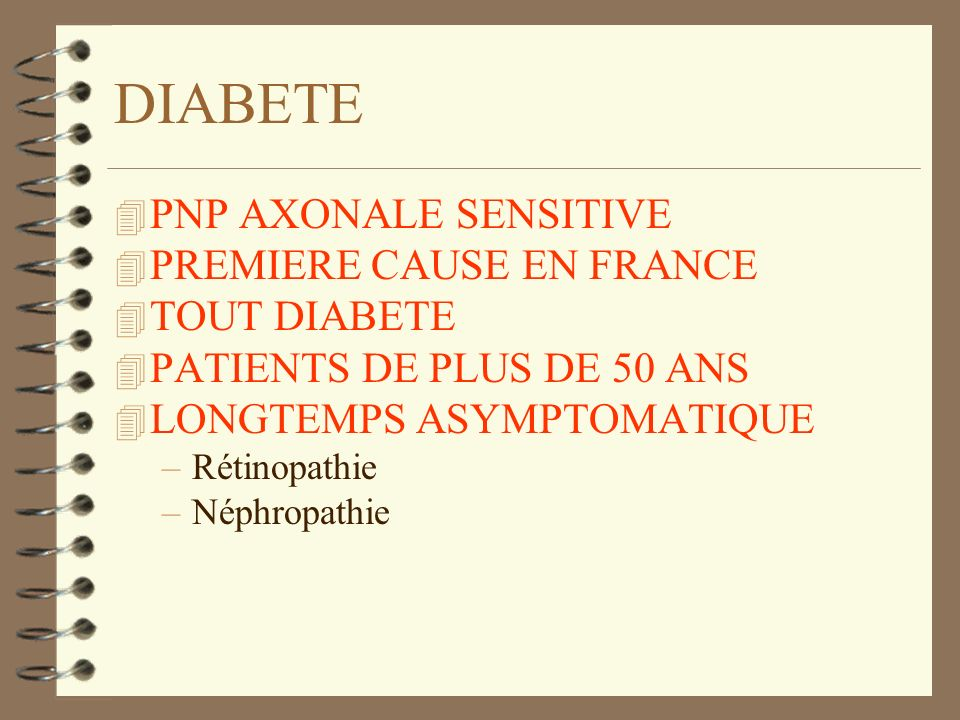 DIABETE 4 PNP AXONALE SENSITIVE 4 PREMIERE CAUSE EN FRANCE 4 TOUT DIABETE 4 PATIENTS DE PLUS DE 50 ANS 4 LONGTEMPS ASYMPTOMATIQUE –Rétinopathie –Néphropathie