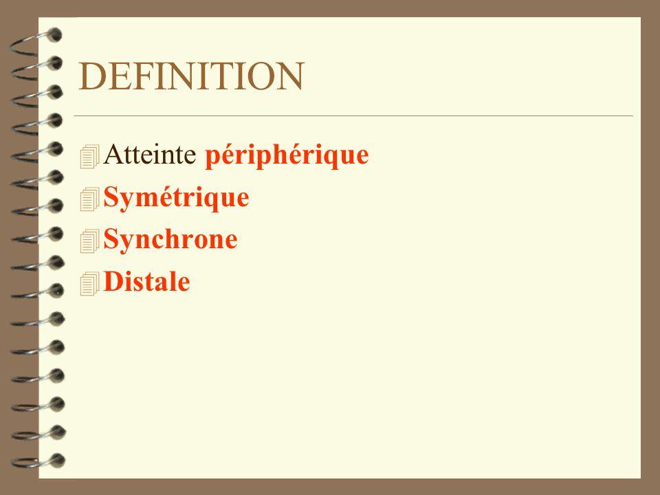 DEFINITION 4 Atteinte périphérique 4 Symétrique 4 Synchrone 4 Distale