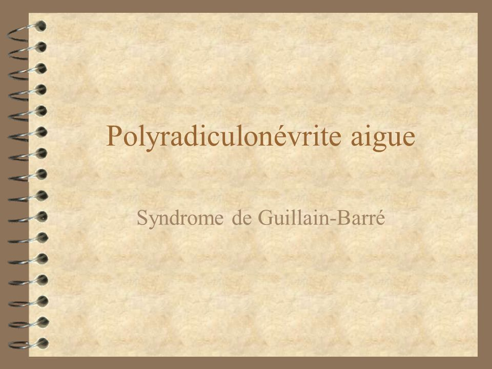 Polyradiculonévrite aigue Syndrome de Guillain-Barré