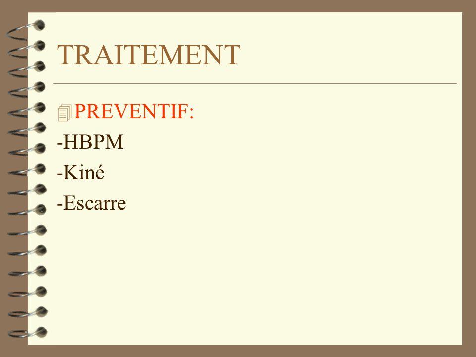 TRAITEMENT 4 PREVENTIF: -HBPM -Kiné -Escarre