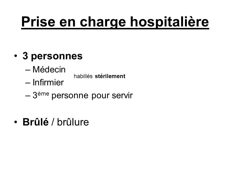 Prise en charge hospitalière 3 personnes –Médecin –Infirmier –3 ème personne pour servir Brûlé / brûlure habillés stérilement