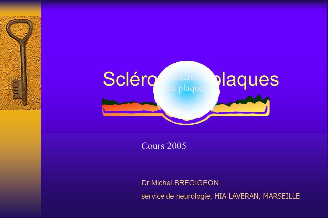 Dr Michel BREGIGEON service de neurologie, HIA LAVERAN, MARSEILLE Sclérose en plaques Cours 2005