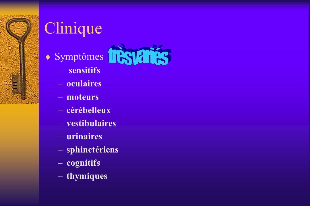 Clinique Symptômes – sensitifs –oculaires –moteurs –cérébelleux –vestibulaires –urinaires –sphinctériens –cognitifs –thymiques