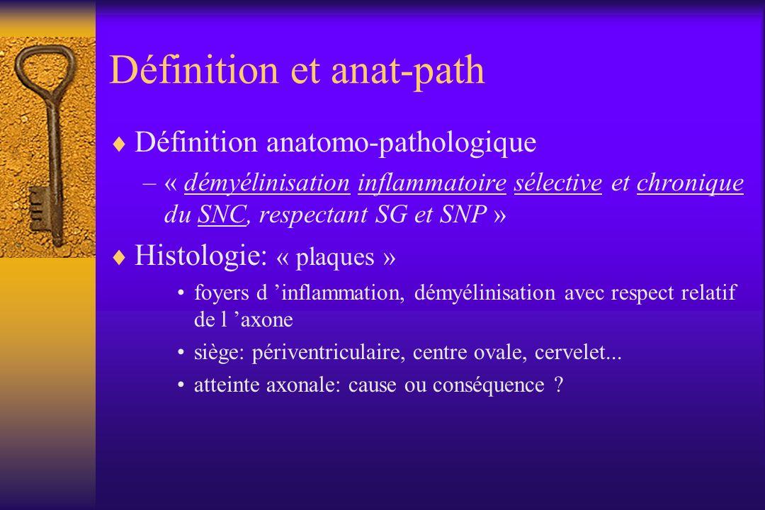 Définition et anat-path Définition anatomo-pathologique –« démyélinisation inflammatoire sélective et chronique du SNC, respectant SG et SNP » Histolo
