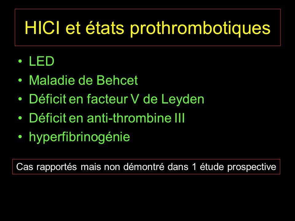 HICI et états prothrombotiques LED Maladie de Behcet Déficit en facteur V de Leyden Déficit en anti-thrombine III hyperfibrinogénie Cas rapportés mais