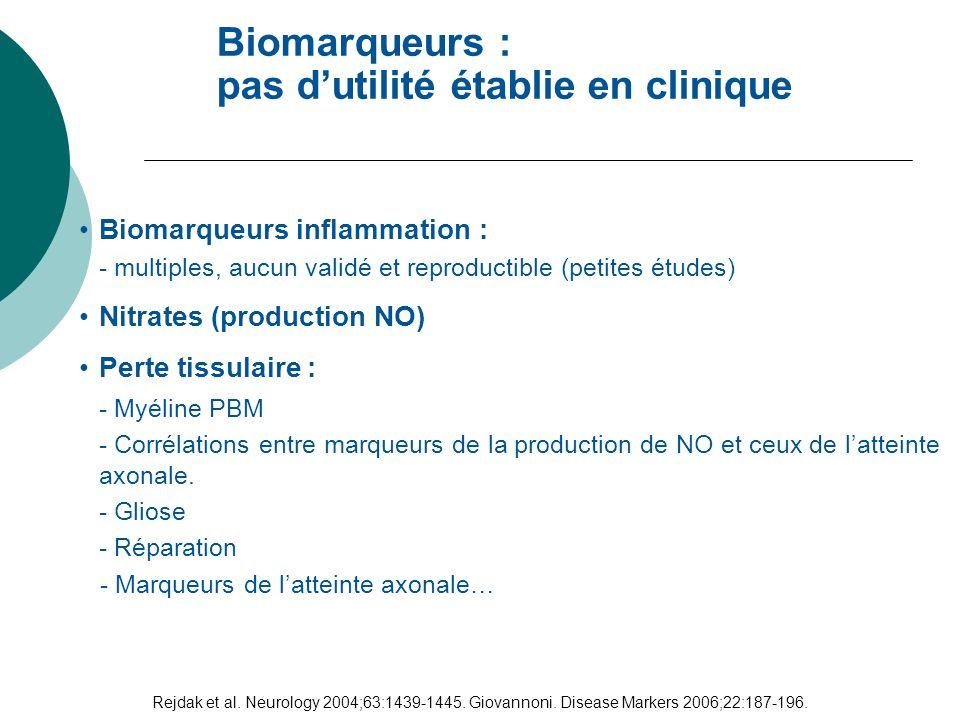 Rejdak et al. Neurology 2004;63:1439-1445. Giovannoni. Disease Markers 2006;22:187-196. Biomarqueurs inflammation : - multiples, aucun validé et repro