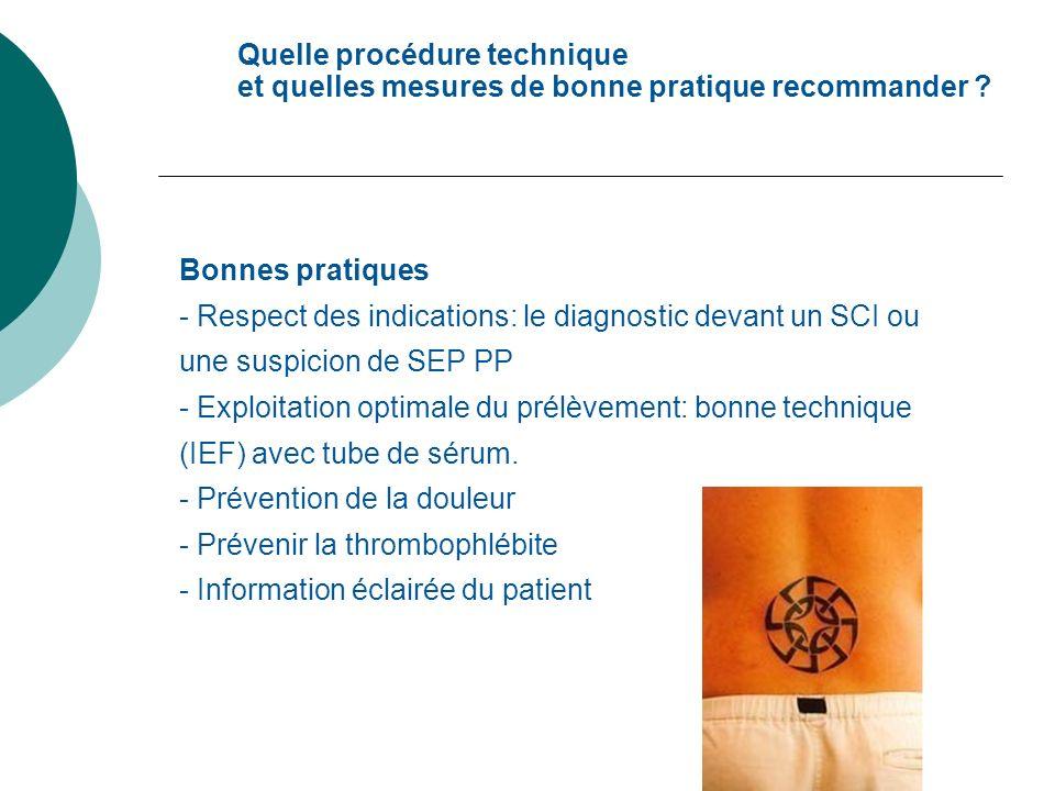 Bonnes pratiques - Respect des indications: le diagnostic devant un SCI ou une suspicion de SEP PP - Exploitation optimale du prélèvement: bonne techn