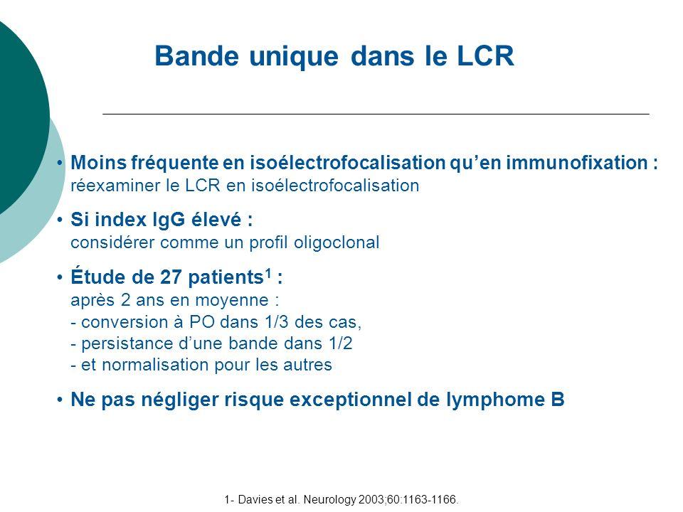 Bande unique dans le LCR 1- Davies et al. Neurology 2003;60:1163-1166. Moins fréquente en isoélectrofocalisation quen immunofixation : réexaminer le L