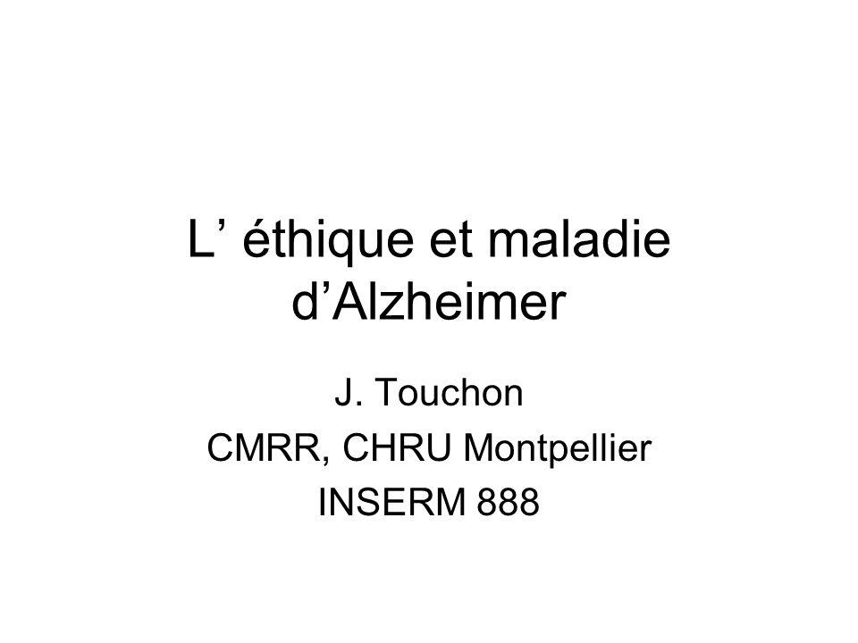 L éthique et maladie dAlzheimer J. Touchon CMRR, CHRU Montpellier INSERM 888
