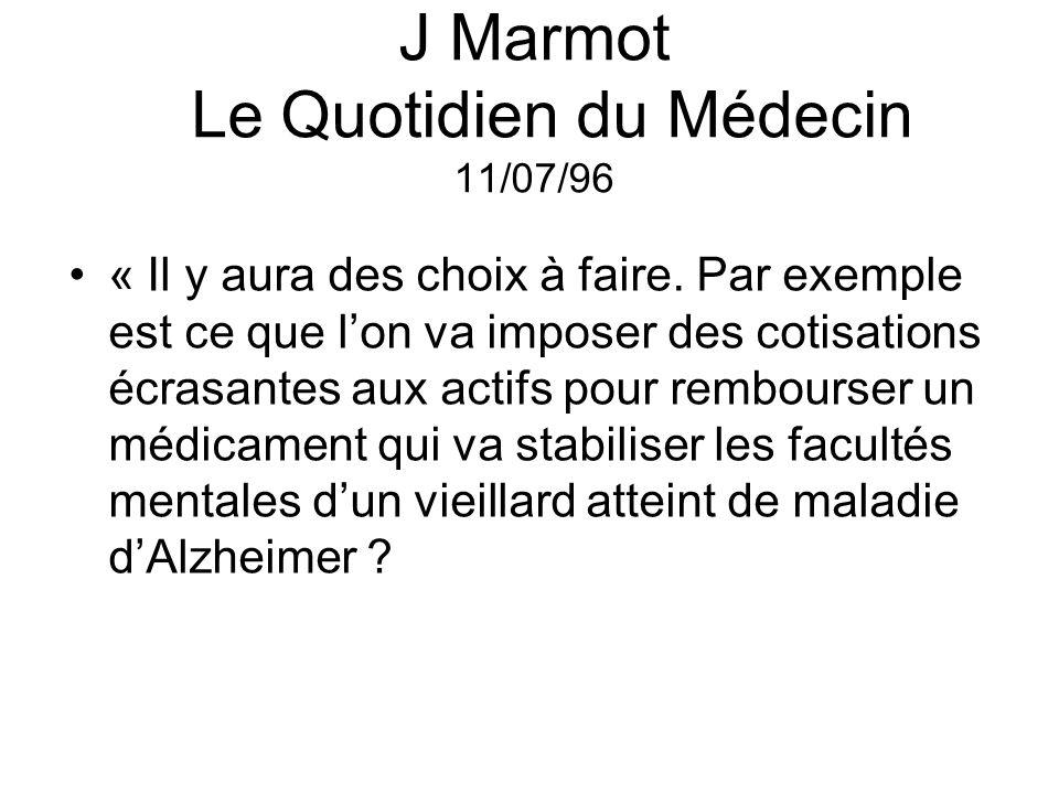 J Marmot Le Quotidien du Médecin 11/07/96 « Il y aura des choix à faire. Par exemple est ce que lon va imposer des cotisations écrasantes aux actifs p