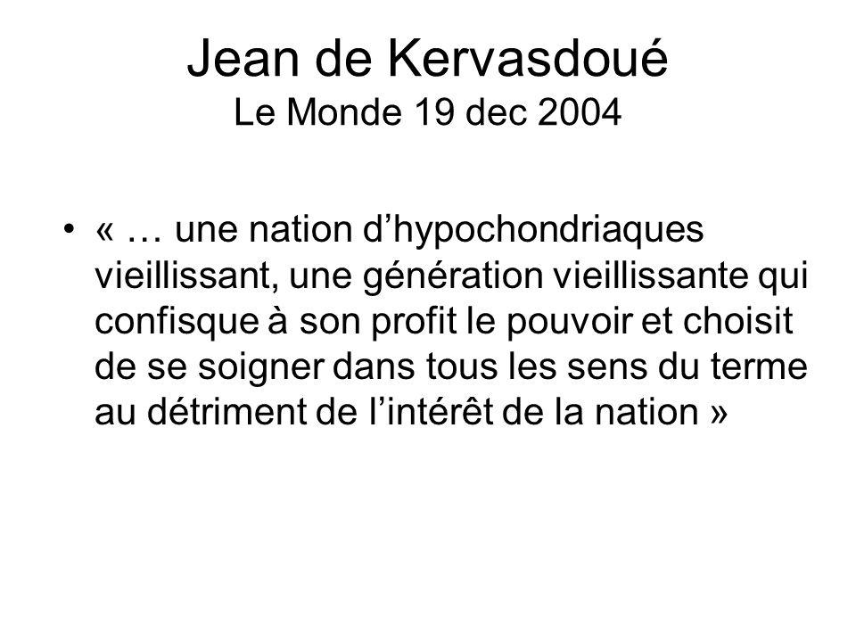 Jean de Kervasdoué Le Monde 19 dec 2004 « … une nation dhypochondriaques vieillissant, une génération vieillissante qui confisque à son profit le pouv