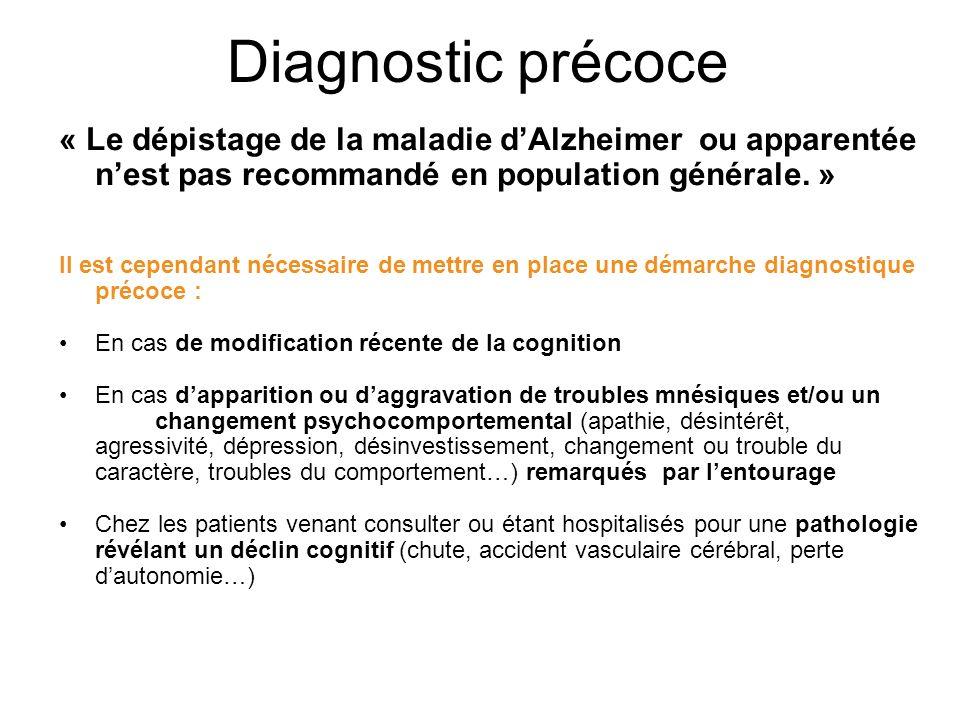 « Le dépistage de la maladie dAlzheimer ou apparentée nest pas recommandé en population générale. » Il est cependant nécessaire de mettre en place une