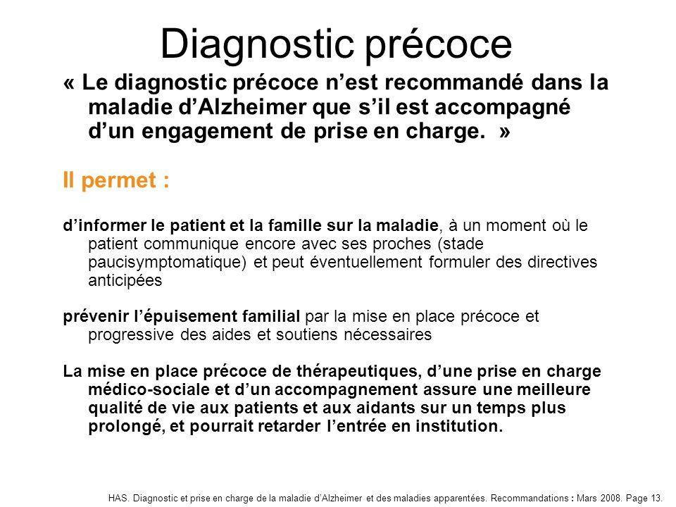 « Le diagnostic précoce nest recommandé dans la maladie dAlzheimer que sil est accompagné dun engagement de prise en charge. » Il permet : dinformer l