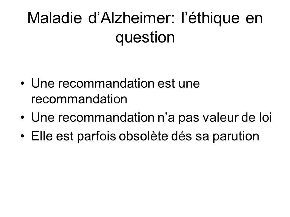 Maladie dAlzheimer: léthique en question Une recommandation est une recommandation Une recommandation na pas valeur de loi Elle est parfois obsolète d