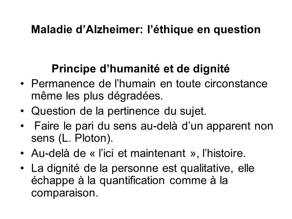 Maladie dAlzheimer: léthique en question Principe dhumanité et de dignité Permanence de lhumain en toute circonstance même les plus dégradées. Questio