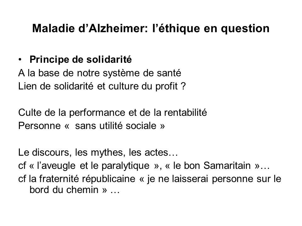 Maladie dAlzheimer: léthique en question Principe de solidarité A la base de notre système de santé Lien de solidarité et culture du profit ? Culte de