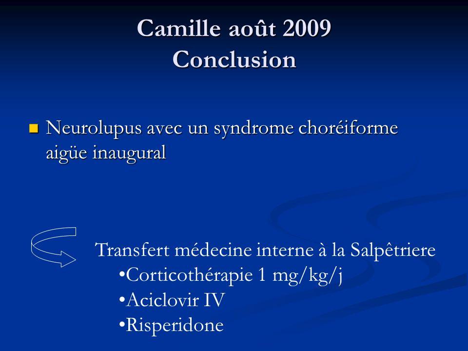 Camille août 2009 Conclusion Neurolupus avec un syndrome choréiforme aigüe inaugural Neurolupus avec un syndrome choréiforme aigüe inaugural Transfert